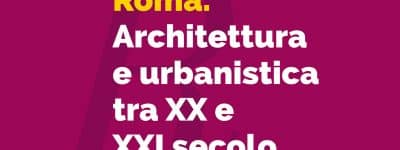 OPEN CALL Roma. Architettura e urbanistica tra XX e XXI secolo