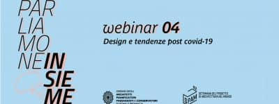 Design e tendenze post Covid19: tra passato, presente, futuro. Il quarto webinar di Parliamone insieme