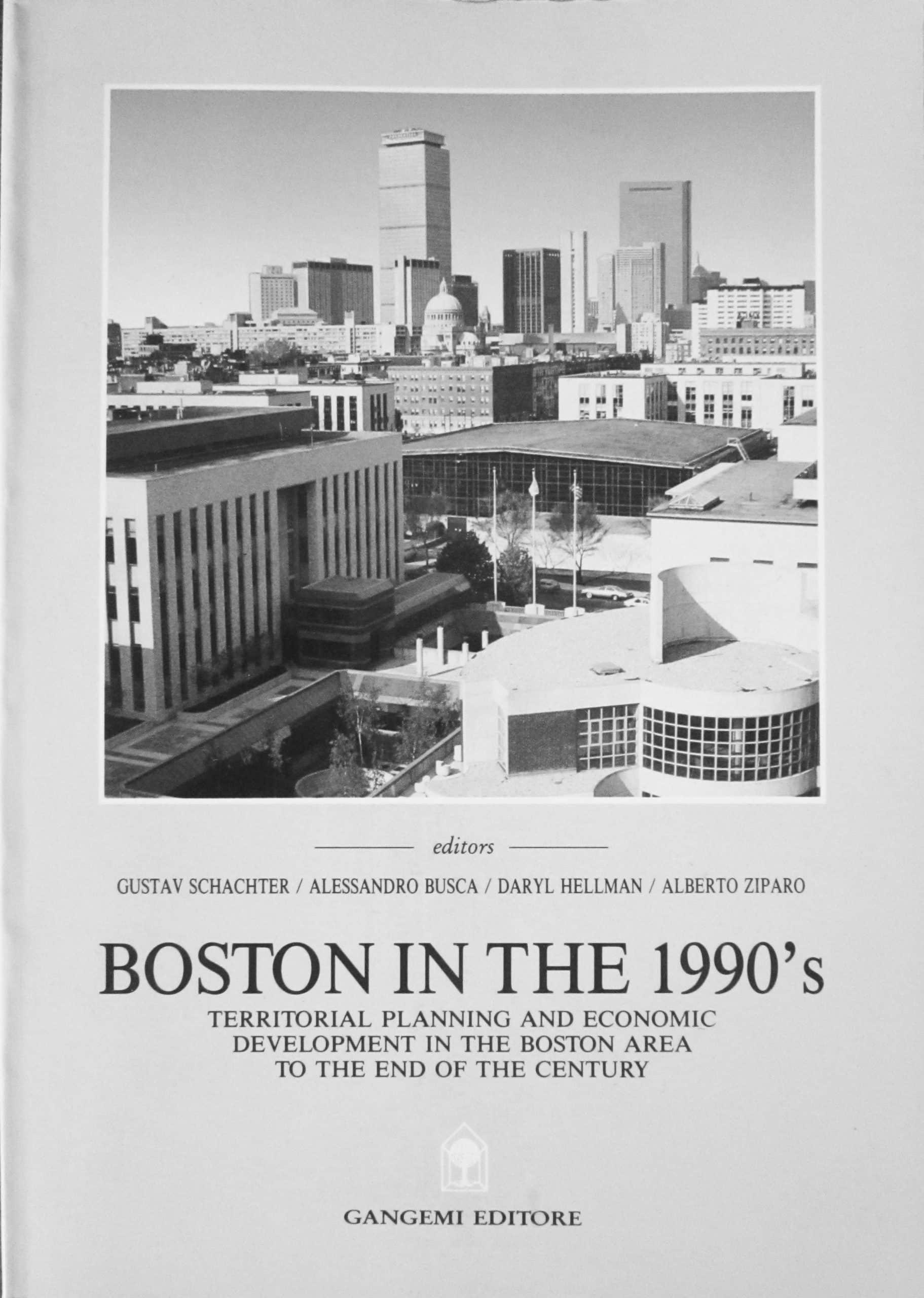 11 - Boston in the 1990's. Territorial Planning and Economic Development in the Boston Area, Gangemi Editore, Roma 1994; con D. Hellman, G. Schachter e A. Ziparo - Copertina