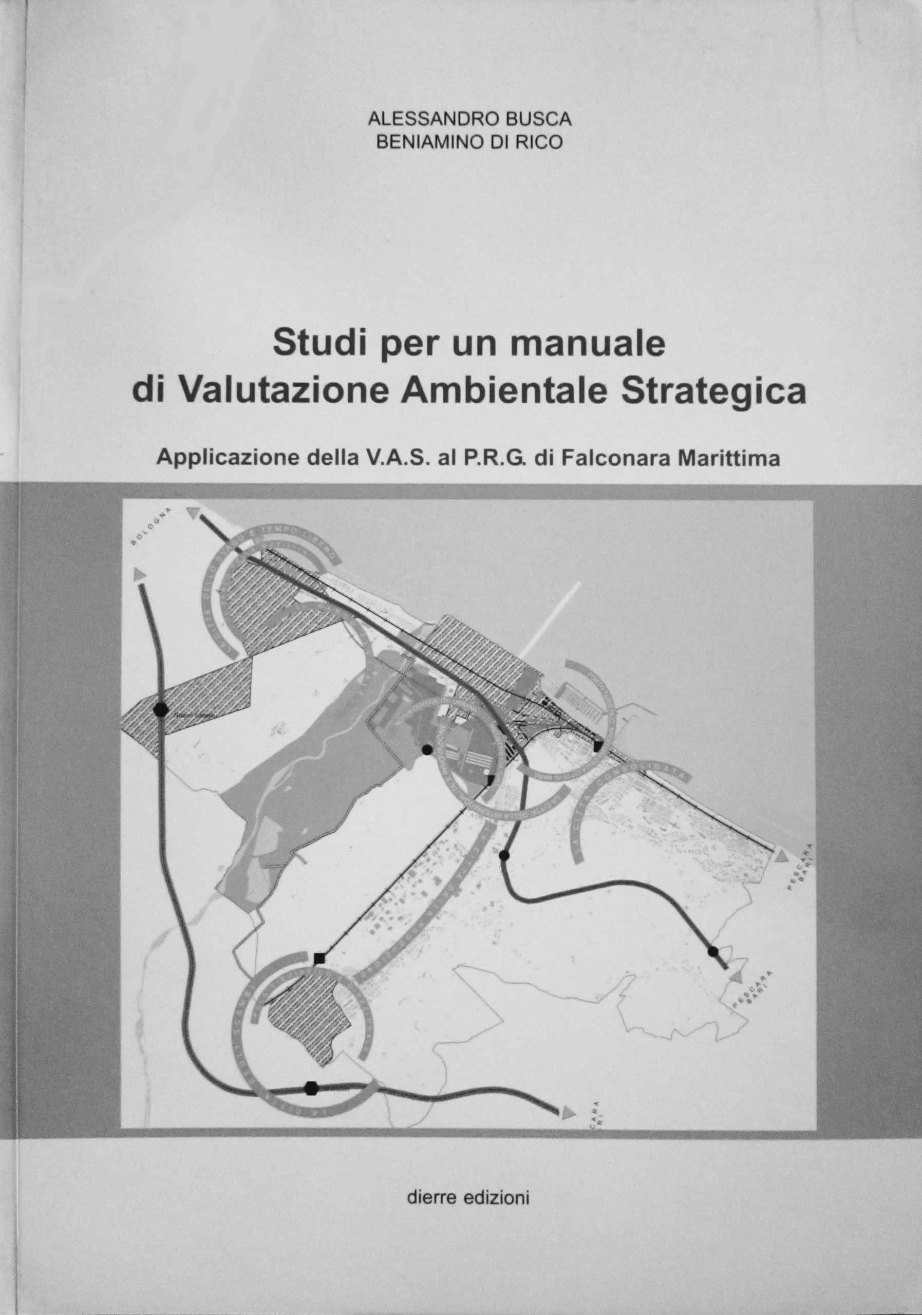 16 - Studi per un manuale di Valutazione Ambientale Strategica. Applicazione della VAS al PRG di Falconara Marittima, Dierre Edizioni, Pescara 2006; con B. Di Rico - Copertina
