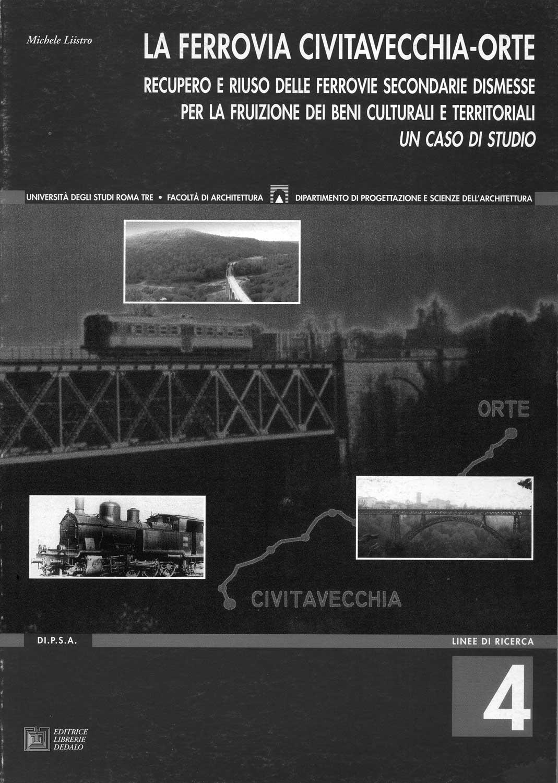 20 - La ferrovia Civitavecchia - Orte. Recupero e riuso delle ferrovie dismesse per la fruizione dei Beni Culturali e Territoriali. Un caso di studio, Editrice Librerie Dedalo, Roma 2001 - Copertina