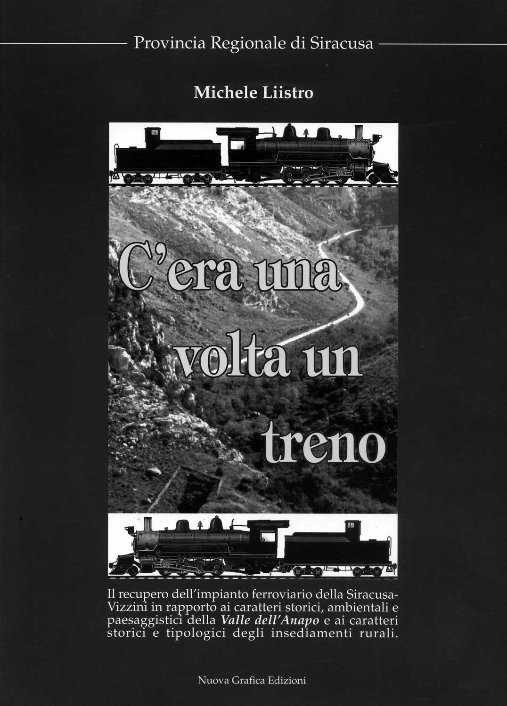21 - C'era una volta un treno, Provincia Regionale di Siracusa, Nuova Grafica Edizioni, Siracusa 2002 - Copertina