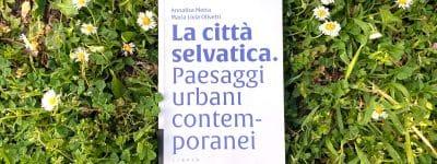 La città selvatica – di Federica Andreoni / Redazione AR Web