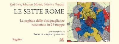 LE SETTE ROME. La capitale della disuguaglianza raccontata in 29 mappe – di Leila Bochicchio
